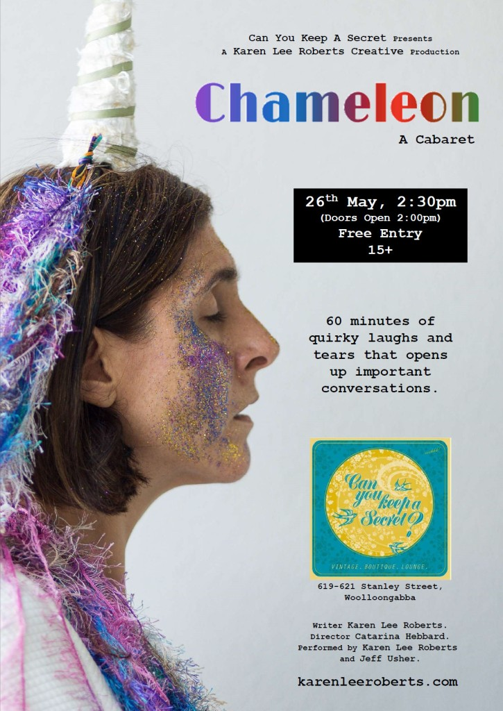 Can You Keep A Secret presents a Karen Lee Roberts Creative Production of Chameleon, a Cabaert, on 26th May at 2:30pm with free entry. 60 minutes of quirky laughs and tears that opens up important conversations. Karen isseen side on and wearing a unicorn horn and has coloured streamers in her hair.